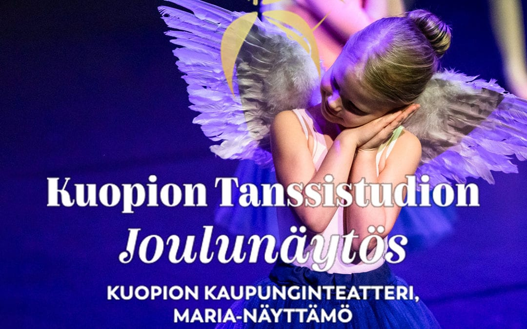 Kuopion Tanssistudion joulunäytös 15.12 Kuopion kaupunginteatterin Maria näyttämöllä  Näytökset klo 15.00 ja 17.00